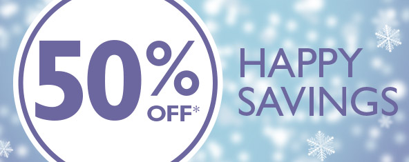 50% OFF* HAPPY SAVINGS - Conditions apply